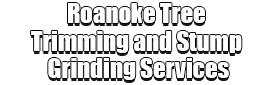 Roanoke Tree Trimming and Stump Grinding Services Logo-We Offer Tree Trimming Services, Tree Removal, Tree Pruning, Tree Cutting, Residential and Commercial Tree Trimming Services, Storm Damage, Emergency Tree Removal, Land Clearing, Tree Companies, Tree Care Service, Stump Grinding, and we're the Best Tree Trimming Company Near You Guaranteed!